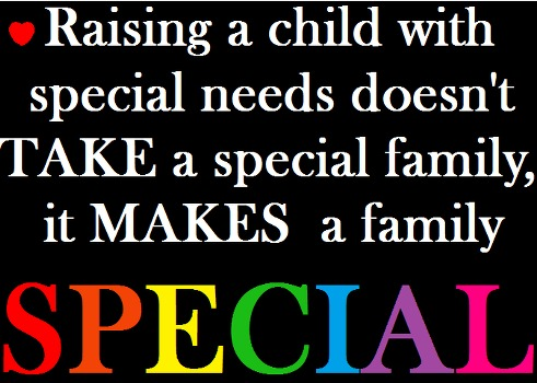 Raising a child with special needs doesn't TAKE a special family, it MAKES a family special.